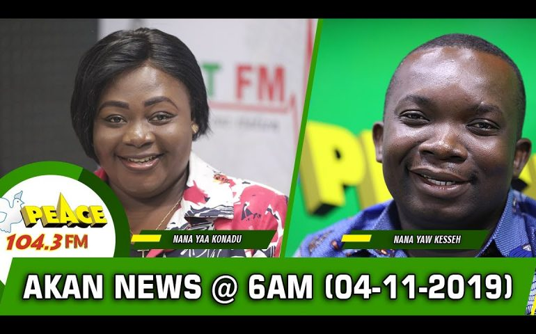 AKAN NEWS @ 6AM ON PEACE 104.3 FM (04/11/2019)